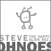 ljc: steve (the happy alien) sez oh noes