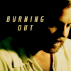 burning out.