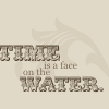 DT: time is a face on the water