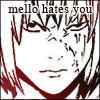 Mello - hates you