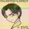 Talented + Lonely = Evil