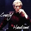 cruelly handsome