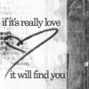 if its really love it will find you