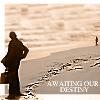 awaiting our destiny