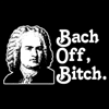 bach off bitch