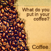 purelyironic: coffee - what do you put in your coffee?