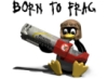 born to frag