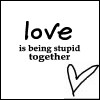 love is stupid or is it being stupid?