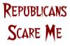 Repubs scare me