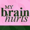 MontyPython:MyBrainHurts