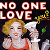 no one love you?