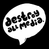 destroy all media