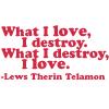 What I destroy