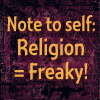Religion = Freaky