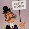 Resist nobly