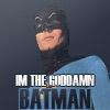 IM THE GODDAMN BATMAN