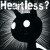 Heartless?!