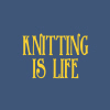 knitting is life