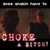 anakin choke a bitch