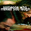 someone who makes you laugh