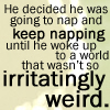 quote - irritatingly weird