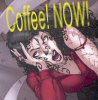 lovemefearme: COFFEE NOW!