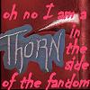 _debbiechan_: thorn in the side of fandom
