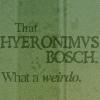 BlueEyedTigress (a.k.a. Blade): Hieronimus Bosch