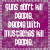 guns mustaches