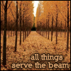 all things serve the beam