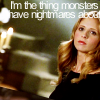 Nicole: Buffy gives monsters nightmares.