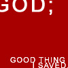 God; Good thing I saved.