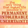 Permanent intolerable uncertainty
