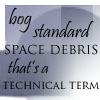 Bog Standard Space Debris