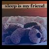 sleep is my friend