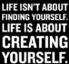 Life isn't about finding yourself. Life