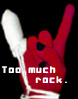 too much rock - made by teqsun