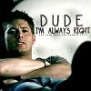 Love's Bitch: SPN - Dean - always right
