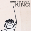 Bow to your king!