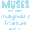 MUSES ARE IMAGINARY FRIENDS TOO!