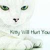 kitty will hurt you