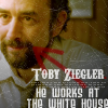 Toby he works at the white house