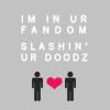 A - I'mInUrFandomSlashin'UrDoodz