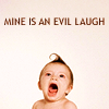 * MWHAHAHA - evil laugh - baby