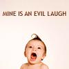 * evil baby laugh