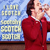 drunk, Anchorman, scotchy scotch scotch