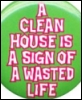 Clean House is Wasted Life