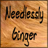 Needlessly Ginger