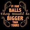 i have big balls