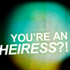 GA Quote - You're An Heiress?